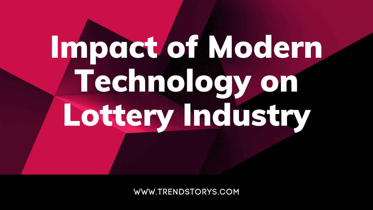 impact of modern technology on lottery industry