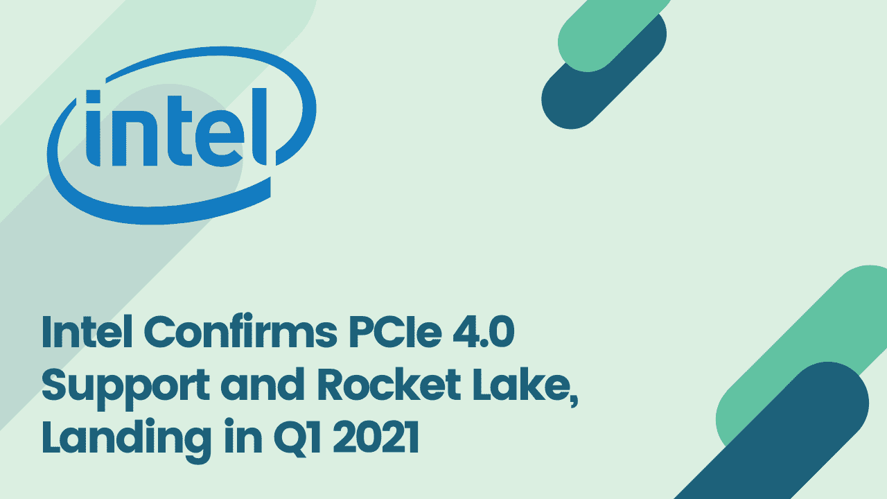 intel confirms pcie 4 support and rocket lake
