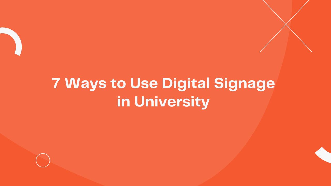 7 Ways to Use Digital Signage in University